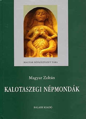 02855d6308 Magyar Zoltán a Torna megyei és a csángó mondavilág után egy ismert és  kedvelt tájegység, Kalotaszeg mondáit mutatja be jelen ...